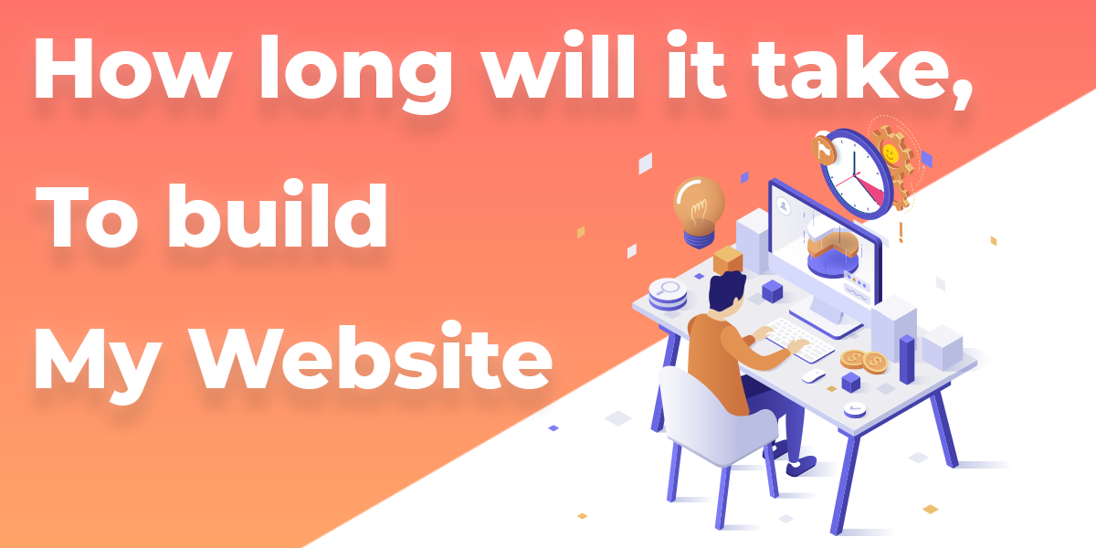 Ho long will it take to build my website